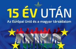 15 év után – Az Európai Unió és a magyar társadalom
